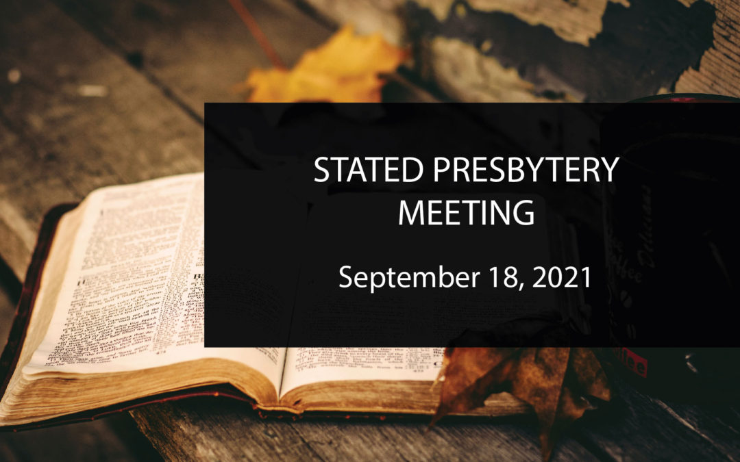 NOTE: Preparations starting for 9/18 Stated Meeting of the Presbytery